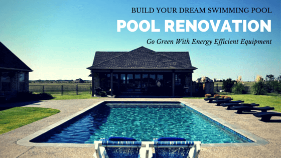 Pool Renovation: Build an Energy Efficient Swimming Pool